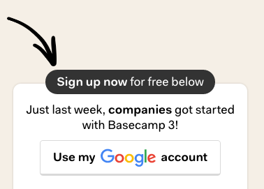 Basecamp uses cute arrows to direct attention to the call to action